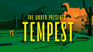 Tender Claws Brings Live, Interactive Theater to Virtual Reality with THE UNDER PRESENTS: TEMPEST