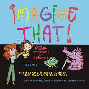 Rena Strober to Release New Album IMAGINE THAT!THE SESAME STREET MUSIC OF JOE RAPOSO & JEFF MOSS
