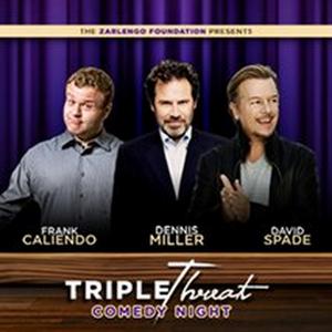TRIPLE THREAT COMEDY NIGHT Featuring Frank Caliendo, Dennis Miller and David Spade Rescheduled
