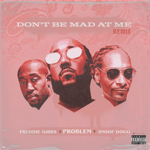 Problem Releases Official Remix of 'Don't Be Mad At Me' Featuring Freddie Gibbs And Snoop Dogg