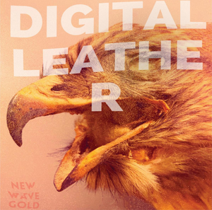 Digital Leather Announces New Album NEW WAVE GOLD & Shares First Single 'A Cut Above'