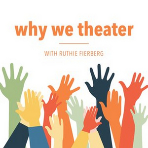 Ruthie Fierberg Launches New Podcast WHY WE THEATER