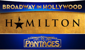 HAMILTON at the Pantages Theatre Cancelled Through February 2021; Production to Return in April 2021