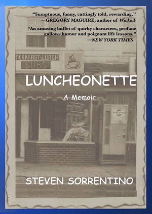 15th Anniversary Edition of Steven Sorrentino's LUNCHEONETTE: A MEMOIR is Now Available