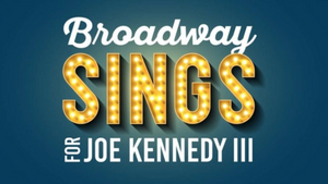'Broadway Sings For Joe Kennedy III' Concert Postponed After Stars Drop Out Due to Backlash