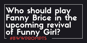 BWW Prompts: Who Should Lead the Upcoming FUNNY GIRL Revival?