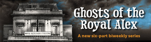New Online Series GHOSTS OF THE ROYAL ALEX Explores the Spirit Life of the Haunted Royal Alexandra Theatre