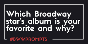 BWW Prompts: Which Broadway Star's Solo Album is Your Favorite and Why?