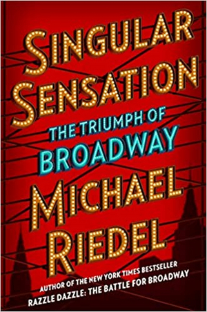 Cover and Details Released for Michael Riedel's New Book SINGULAR SENSATION: THE TRIUMPH OF BROADWAY