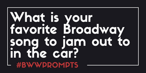 BWW Prompts: What is Your Favorite Show Tune to Sing in the Car?