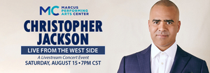 Marcus Performing Arts Center to Offer Virtual Benefit Concert CHRISTOPHER JACKSON: LIVE FROM THE WEST SIDE