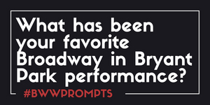 BWW Prompts: What Is Your Favorite 'Broadway In Bryant Park' Performance?