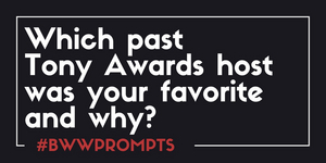 BWW Prompts: Who Is Your Favorite Tonys Awards Host and Why?