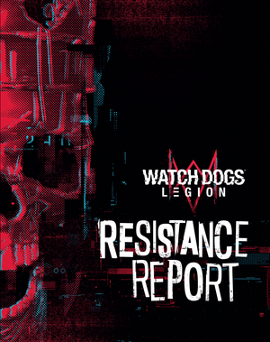WATCH DOGS: LEGION: RESISTANCE REPORT Goes Inside the Immersive World of Watch Dogs Legion