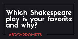 BWW Prompts: Which Shakespeare Play Is Your Favorite and Why?