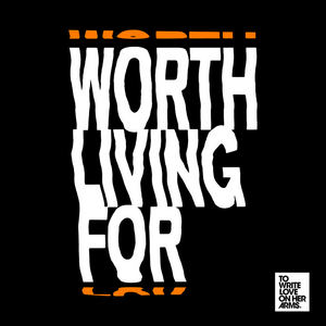 To Write Love on Her Arms Announces 'Worth Living For' Campaign