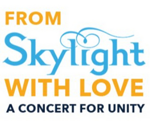 Skylight Music Theatre Announces FROM SKYLIGHT WITH LOVE: A CONCERT FOR UNITY