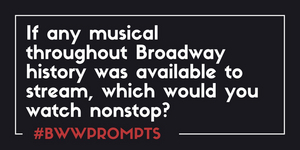 BWW Prompts: Which Musical Would You Stream Non-Stop If You Could?