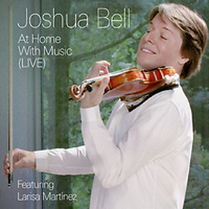Joshua Bell Releases New Album 'Joshua Bell: At Home With Music (Live)'