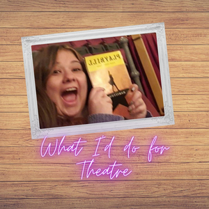 BWW Blog: What I'd Do for Theatre