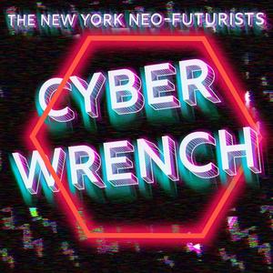 New York Neo-Futurists Present CYBERWRENCH
