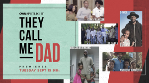 OWN Announces Black Fatherhood Special OWN SPOTLIGHT: THEY CALL ME DAD
