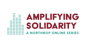 Minnesota Organizations Announce AMPLIFYING SOLIDARITY: A NORTHROP ONLINE SERIES