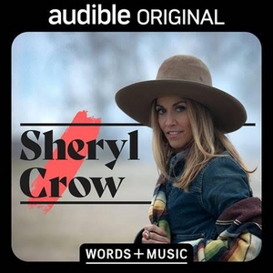 Sheryl Crow Will Join Audible's WORDS AND MUSIC Storytelling Lineup