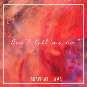 Singer-Songwriter & Actress BRAVE WILLIAMS Releases New Ballad 'DON'T TELL ME NO'