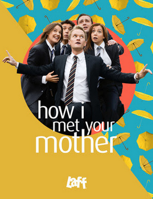 HOW I MET YOUR MOTHER Joins Laff Lineup With Two-Day Labor Day Weekend Marathon
