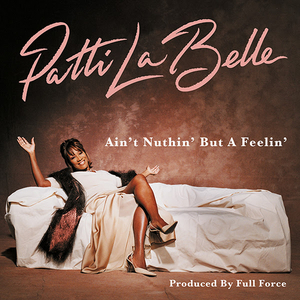 Patti LaBelle & Full Force 'Ain't Nuthin' But A Feelin'' EP Out Now