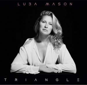 Luba Mason to Release New Solo Album TRIANGLE