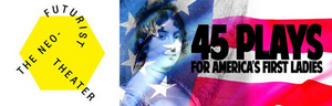 World Premiere of 45 PLAYS FOR AMERICA'S FIRST LADIES Kicks Off The Neo-Futurists' 2020-2021 Season