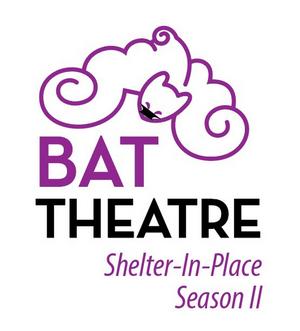 BAT Theatre Announces Shelter In Place Season II - 2020