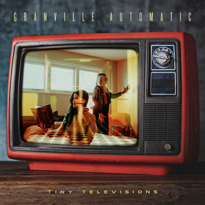 Granville Automatic Release New Record 'Tiny Televisions'