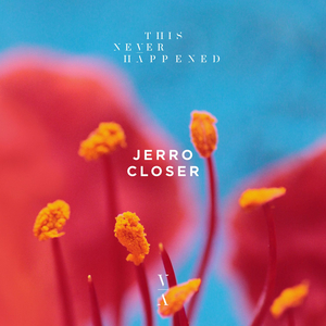 Jerro Reveals 'Closer' EP on This Never Happened