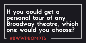 BWW Prompts: Which Broadway Theater Would You Want A Personal Tour Of?