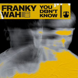 Franky Wah Returns With 'You Don't Know'