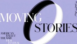 American Ballet Theatre Presents MOVING STORIES: An ABT Film Festival
