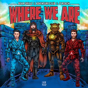 Bear Grillz, Adventure Club and JT Roach Celebrate Life on 'Where We Are'