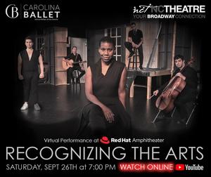 Carolina Ballet and North Carolina Theatre to PresentRECOGNIZING THE ARTSVirtual Performance