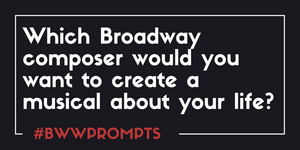 BWW Prompts: Which Composer Would You Want to Write Your Bio-Musical?