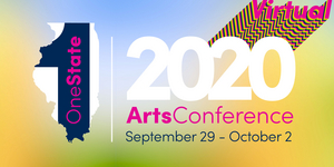 Arts Alliance Illinois and the Illinois Arts Council Agency Present One State Together in the Arts Virtual Conference
