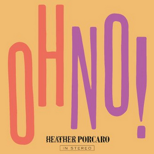 Heather Porcaro Shares New Single 'OH NO!'