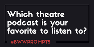 BWW Prompts: What Is Your Favorite Theatre Podcast?
