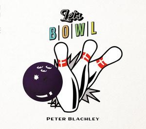 Peter Blachley Releases Sophomore Album 'Let's Bowl'