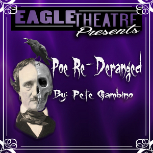 BWW Review: POE RE-DERANGED at The Eagle Theatre in Poe-sitively Spooky