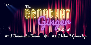 Podcast: THE BROADWAY GINGER Tackles LES MISERABLES and PETER PAN in debut episodes