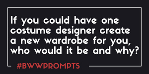 BWW Prompts: Who Is Building Your Broadway Wardrobe?