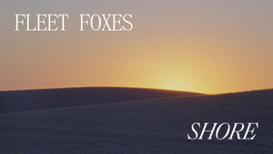 VIDEO: Fleet Foxes Release Video for 'Can I Believe You'